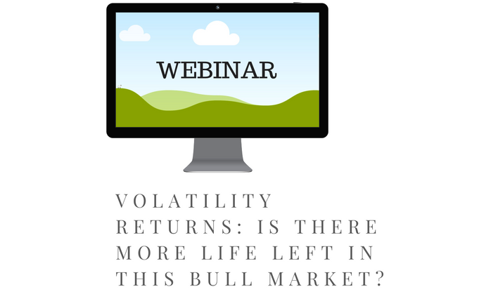 Webinar- Volatility Returns: Is There More Life Left in this Bull Market?